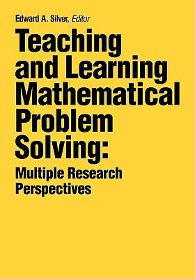 Teaching and Learning Mathematical Problem Solving Multiple Research Perspectives