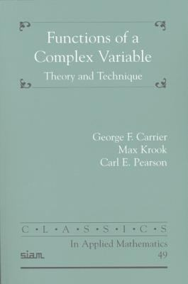 Functions of a Complex Variable:Theory And Technique Classics in Applied Mathematics