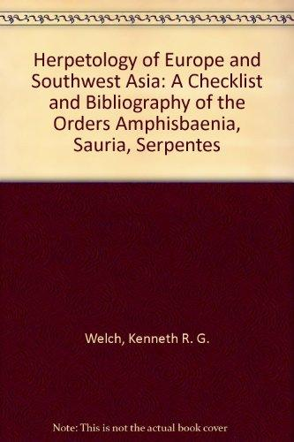 Herpetology of Europe and Southwest Asia: A Checklist and Bibliography of the Orders Amphisbaenia, Sauria, Serpentes
