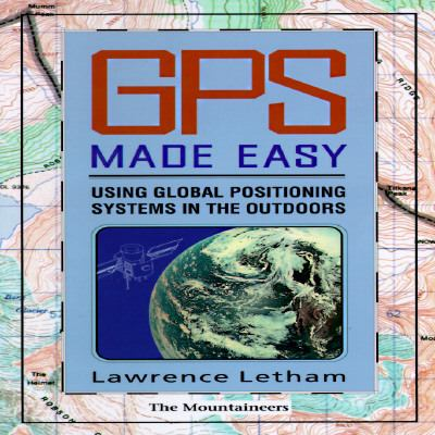 Gps Made Easy Using Global Positioning Systems in the Outdoors
