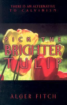 Pick the Brighter Tulip: There Is an Alternative to Calvinism