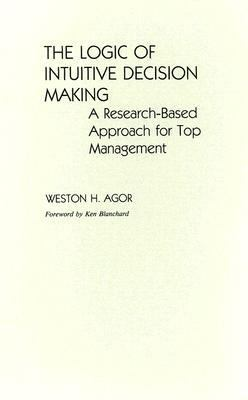 Logic of Intuitive Decision Making A Research-Based Approach for Top Management