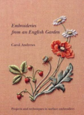 Embroideries from an English Garden : Projects and Techniques in Surface Embroidery