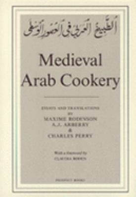 Medieval Arab Cookery Papers By Maxine Rodinson & Charles Perry With a Reprint of a Baghdad Cookery
