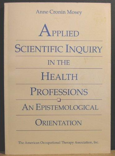Applied Scientific Inquiry in the Health Professions: An Epistemological Orientation