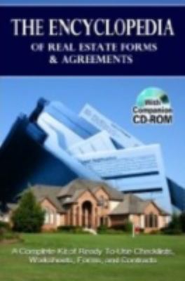 Encyclopedia of Real Estate Forms & Agreements A Complete Kit of Ready-to-use Checklists, Worksheets, Forms, and Contracts