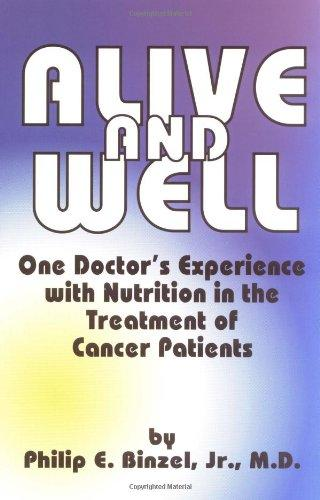 Alive and Well: One Doctor's Experience With Nutrition in the Treatment of Cancer Patients