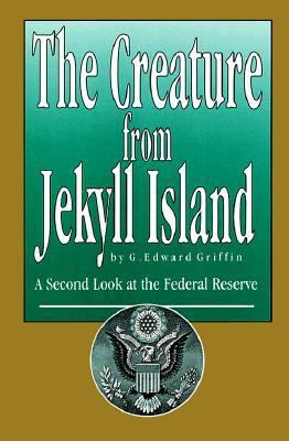 Creature from Jekyll Island A Second Look at the Federal Reserve