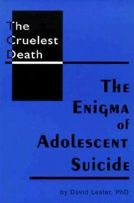 Cruelest Death The Enigma of Adolescent Suicide