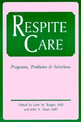 Respite Care Problems, Programs & Solutions