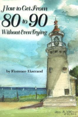 How to Get from 80 to 90 without Even Trying - Florence Ekstrand - Paperback