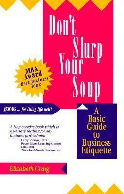 Don't Slurp Your Soup A Basic Guide to Business Etiquette
