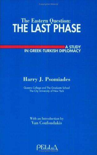 The Eastern Question: The Last Phase : A Study in Greek-Turkish Diplomacy (Modern Greek Research Series)