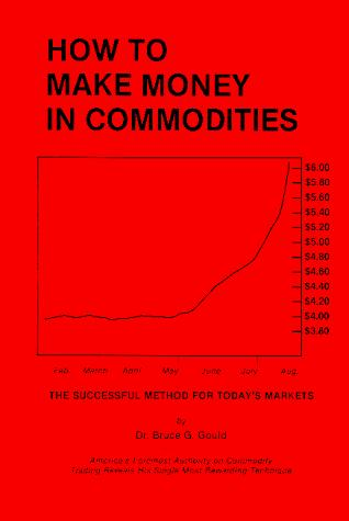 How to Make Money in Commodities: The Successful Method for Today's Markets
