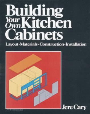 Building Your Own Kitchen Cabinets Layout-Materials-Construction-Installation