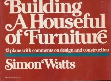 Building a Houseful of Furniture: 43 Plans with Comments on Design and Construction