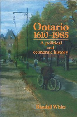 Ontario, 1610-1985 A Political and Economic History