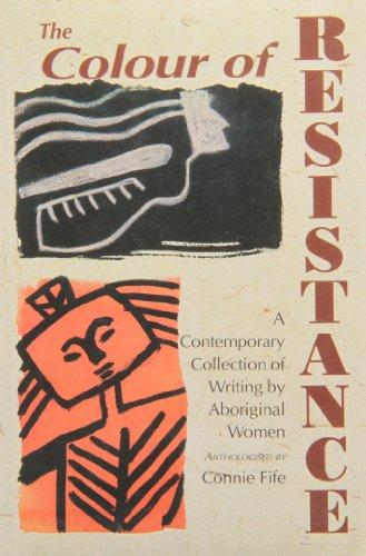 The Colour of Resistance: A Contemporary Collection of Writing by Aboriginal Women