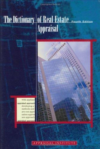 The Dictionary of Real Estate Appraisal, Fourth Edition