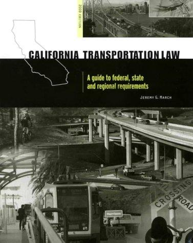 California Transportation Law: A Guide to Federal, State and Regional Requirements