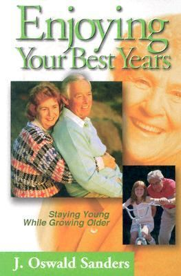 Enjoying Your Best Years/Staying Young While Growing Old