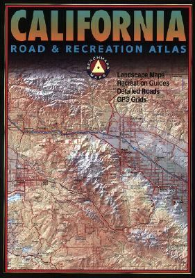 California Road & Recreation Atlas: Landscape Maps, Recreation Guides, Detailed Roads, GPS Grids (Benchmark Maps)