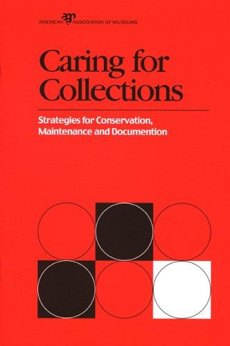 Caring for Collections: Strategies for Conservation, Maintenance and Documentation