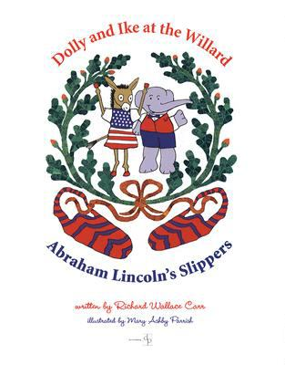 Dolly and Ike at the Willard: Abraham Lincoln's Slippers