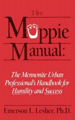 Muppie Manual The Mennonite Urban Professional's Guide for Humility and Success or How to Be the Gentle in the City
