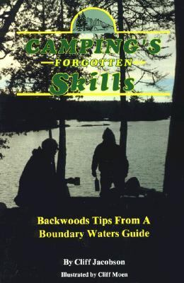 Camping's Forgotten Skills: Backwoods Tips from a Boundary Waters Guide - Cliff Jacobson - Paperback