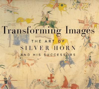 Transforming Images The Art of Silver Horn and His Successors