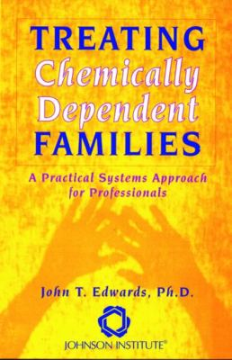 Treating Chemically Dependent Families A Practical Systems Approach for Professionals