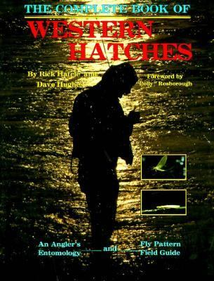 Complete Book of Western Hatches An Angler's Entomology and Fly Pattern Field Guide
