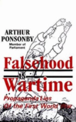 Falsehood in Wartime Propaganda Lies of the First World War