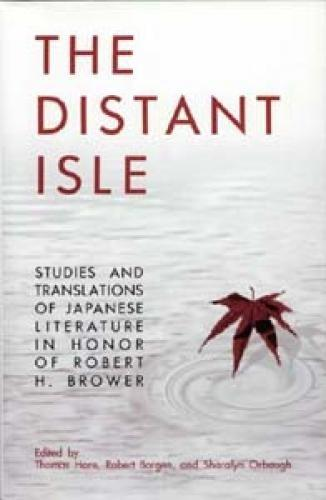 The Distant Isle: Studies and Translations of Japanese Literature in Honor of Robert H. Brower (Michigan Monograph Series in Japanese Studies)