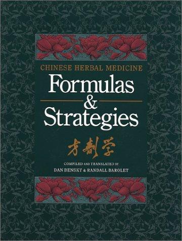 Chinese Herbal Medicine: Formulas and Strategies
