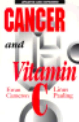 Cancer and Vitamin C A Discussion of the Nature, Causes, Prevention, and Treatment of Cancer With Special Reference to the Value of Vitamin C