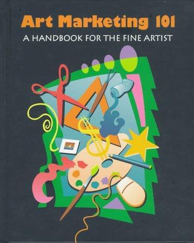 Art Marketing 101: A Handbook for the Fine Artist