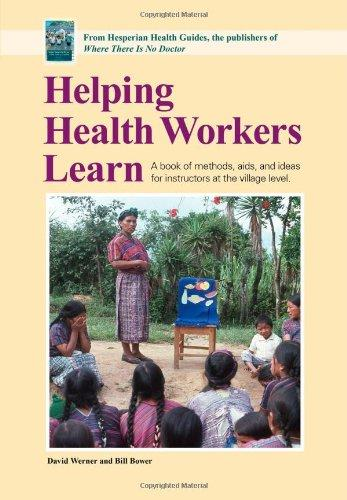 Helping Health Workers Learn: A Book of Methods, Aids, and Ideas for Instructors at the Village Level