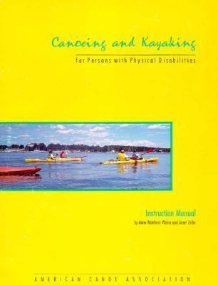 Canoeing and Kayaking for Persons with Physical Disabilities: Instruction Manual