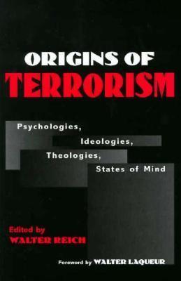 Origins, of Terrorism Psychologies, Ideologies, Theologies, States of Mind