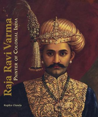 Raja Ravi Varma : Life and Times in Colonial India