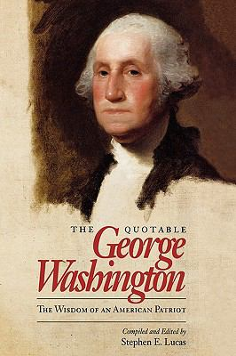 Quotable George Washington The Wisdom of an American Patriot