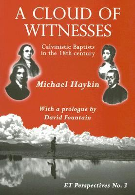 A Cloud of Witnesses: Calvinistic Baptists in the 18th Century