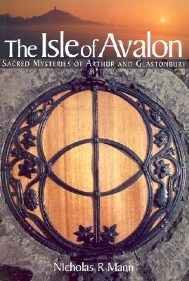 Isle of Avalon Sacred Mysteries of Arthur and Glastonbury Tor