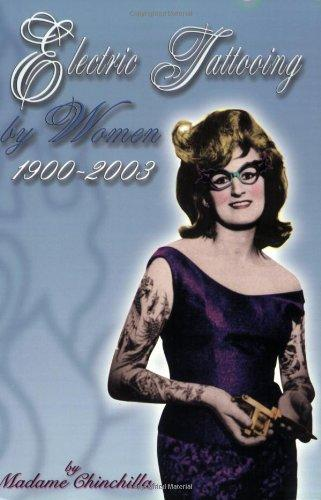 Electric Tattooing by Women 1900-2003 (Triangle Tattoo & Museum Series)