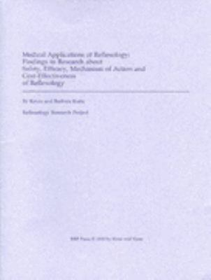 Medical Applications of Reflexology : Findings in Research about Safety, Efficacy, Mechanism of Action and Cost-Effectivness of Reflexology