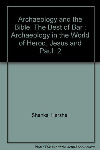 Archaeology and the Bible, Volume Two: Archaeology in the World of Herod, Jesus and Paul , The Best of BAR (Biblical Archaeology Review)