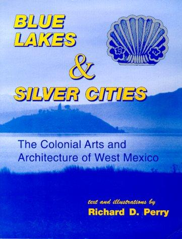Blue Lakes and Silver Cities: The Colonial Arts and Architecture of West Mexico