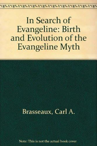 In Search of Evangeline: Birth and Evolution of the Evangeline Myth